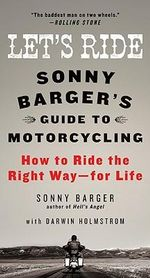 Let's Ride : Sonny Barger's Guide to Motorcycling: How to Ride the Right Way--for Life - Sonny Barger