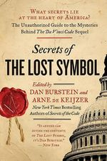 Secrets of the Lost Symbol : The Unauthorized Guide to the Mysteries Behind the Da Vinci Code Sequel - Daniel Burstein