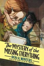 The Mystery of the Missing Everything - Ben H Winters