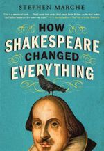 How Shakespeare Changed Everything : Collins Classics - Stephen Marche
