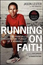 Running on Faith : The Principles, Passion, and Pursuit of a Winning Life - Jason Lester