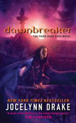 Dawnbreaker : The Third Dark Days Novel - Jocelynn Drake