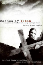 Washed by Blood : Lessons from My Time with Korn and My Journey to Christ - Brian Welch