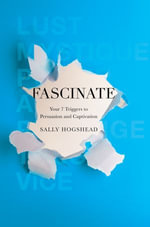 Fascinate : Your 7 Triggers to Persuasion and Captivation - Sally Hogshead