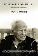 Mornings with Mailer : A Recollection of Friendship - Dwayne Raymond