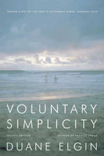Voluntary Simplicity Second : Toward a Way of Life That Is Outwardly Simple, Inwardly Rich - Duane Elgin