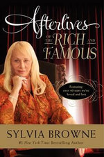 Afterlives of the Rich and Famous : A Personalized Program for Rejuvenating Your Body ... - Sylvia Browne