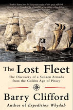 The Lost Fleet : The Discovery of a Sunken Armada from the Golden Age of Piracy - Barry Clifford