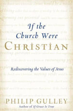 If the Church Were Christian : Rediscovering the Values of Jesus - Philip Gulley
