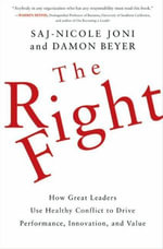 The Right Fight : How Great Leaders Use Healthy Conflict to Drive Performance, Innovation, and Value - Saj-nicole Joni