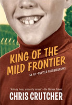 King of the Mild Frontier : An Ill-Advised Autobiography - Chris Crutcher