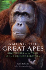 Among the Great Apes : Adventures on the Trail of Our Closest Relatives - Paul Raffaele