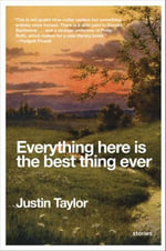 Everything Here Is the Best Thing Ever : Stories - Justin Taylor