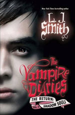 The Vampire Diaries : The Return: Shadow Souls - L. J. Smith
