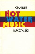 Hot Water Music - Charles Bukowski