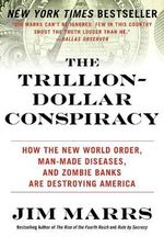 The Trillion-Dollar Conspiracy : How the New World Order, Man-Made Diseases, and Zombie Banks Are Destroying America - Jim Marrs