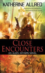 Close Encounters : An Alien Affairs Novel - Katherine Allred