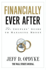Financially Ever After : The Couples' Guide to Managing Money - Jeff D. Opdyke