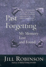 Past Forgetting : My Memory Lost and Found - Jill Robinson