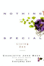 Nothing Special : Living Zen - Charlotte J. Beck