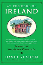At the Edge of Ireland : Seasons on the Beara Peninsula - David Yeadon