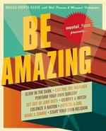 Mental Floss Presents Be Amazing : Glow in the Dark, Control the Weather, Perform Your Own Surgery, Get Out of Jury Duty, Identify a Witch, Colonize a Nation, Impress a Girl, Make a Zombie, Start Your Own Religion - Maggie Koerth-Baker