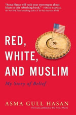 Red, White, and Muslim : My Story of Belief - Asma Gull Hasan