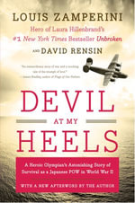 Devil at My Heels : A Heroic Olympian's Astonishing Story of Survival as a Japanese POW in World War II - Louis Zamperini