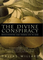 The Divine Conspiracy : Rediscovering Our Hidden Life In God - Dallas Willard