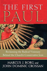 The First Paul : Reclaiming the Radical Visionary Behind the Church's Conservative Icon - Marcus J. Borg