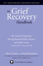 The Grief Recovery Handbook, 20th Anniversary Expanded Edition : The Action Program for Moving Beyond Death, Divorce, and Other Losses including Health, Career, and Faith - John W. James