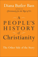 A People's History of Christianity : The Other Side of the Story - Diana Butler Bass