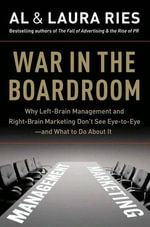 War in the Boardroom : Why Left-Brain Management and Right-Brain Marketing Don't See Eye-to-Eye--and What to Do About It - Al Ries