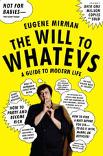 The Will to Whatevs : A Guide to Modern Life - Eugene Mirman
