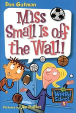 My Weird School #5 : Miss Small Is off the Wall! - Dan Gutman