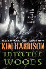 Into the Woods : Tales from the Hollows and Beyond - Kim Harrison