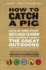 How to Catch a Pig : Lots of Cool Stuff Guys Used to Know but Forgot About the Great Outdoors - Denis Boyles