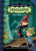 Araminta Spookie 3 : Frognapped - Angie Sage