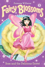 Fairy Blossoms #3 : Rose and the Delicious Secret - Suzanne Williams