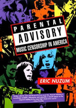 Parental Advisory : Music Censorship in America - Eric D. Nuzum