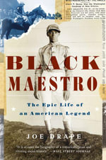 Black Maestro : The Epic Life of an American Legend - Joe Drape