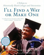 I'll Find a Way or Make One : A Tribute to Historically Black Colleges and Universities - Dwayne Ashley