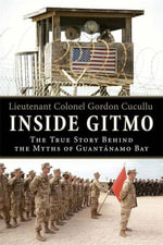 Inside Gitmo : The True Story Behind the Myths of Guantanamo Bay - Gordon Cucullu