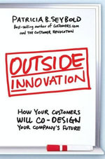 Outside Innovation : How Your Customers Will Co-Design Your Company's Future - Patricia B. Seybold