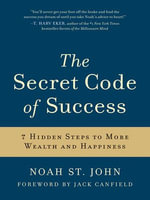 The Secret Code of Success : 7 Hidden Steps to More Wealth and Happiness - Noah St. John