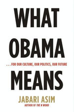 What Obama Means : ...for Our Culture, Our Politics, Our Future - Jabari Asim