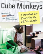 Cube Monkeys : A Handbook for Surviving the Office Jungle - Editors of CareerBuilder.com