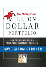 The Motley Fool Million Dollar Portfolio : How to Build and Grow a Panic-Proof Investment Portfolio - David Gardner