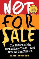 Not for Sale : The Return of the Global Slave Trade--and How We Can Fight It - David Batstone