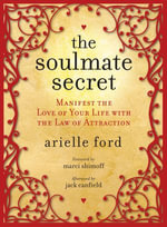 The Soulmate Secret : Manifest the Love of Your Life with the Law of Attraction - Arielle Ford